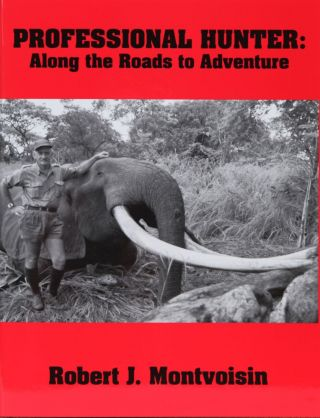 Professional Hunter: Along the Roads to Adventure. Robert Montvoisin