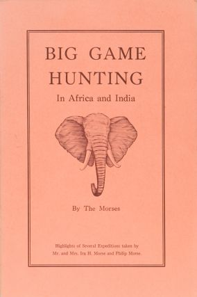 Big Game Hunting in Africa and India. Ira Morse, P