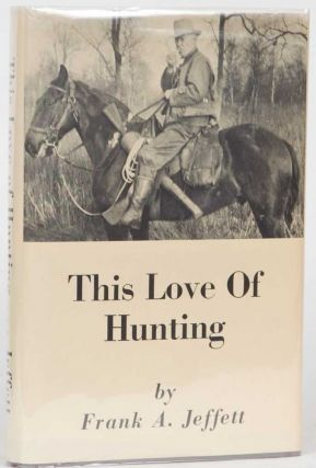 This Love of Hunting. Frank A. Jeffett.