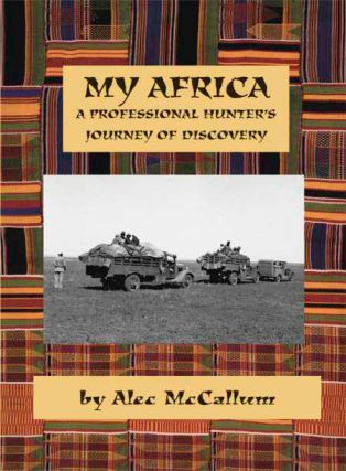 My Africa A Professional Hunter's Journey of Discovery. Alec McCallum