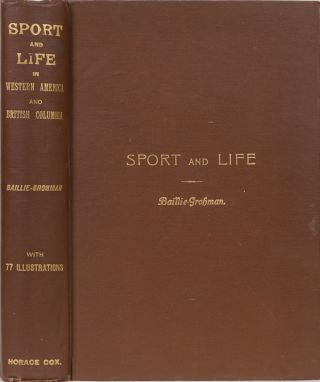 Fifteen Years' Sport and Life in the Hunting Grounds of Western America and British Columbia. W. A. Baillie-Grohmann.