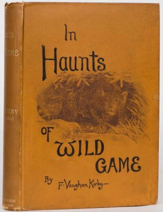 In Haunts of Wild Game. F. Vaughn Kirby