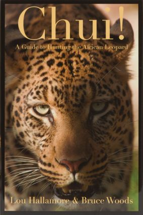 Chui! A Guide to Hunting the African Leopard. Lou Hallamore