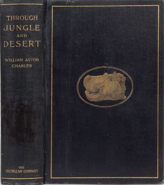 Through Jungle and Desert. William Astor Chanler.