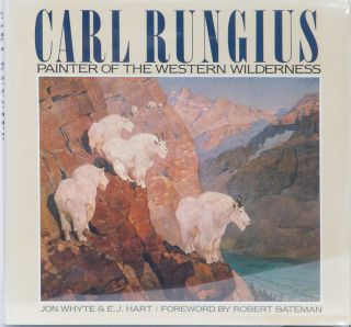 Carl Rungius Painter of the Western Wilderness. J. Whyte, E. Hart.