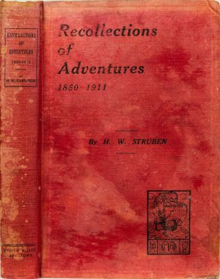 Recollections of Adventures 1850 - 1911. H. W. Struben