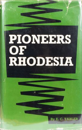 Pioneers of Rhodesia. Edward C. Tabler