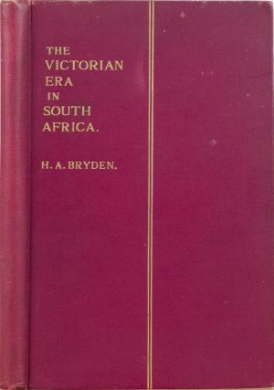 The Victorian Era in South Africa. H. A. Bryden.