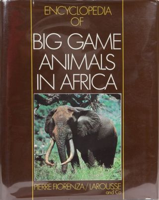 Encyclopedia of Big Game Animals in Africa. Pierre Fiorenza.
