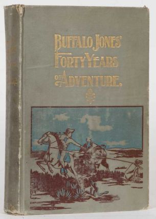 Buffalo Jones' Forty Years of Adventure. H. Inman.