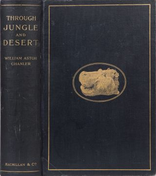 Through Jungle and Desert. William Astor Chanler