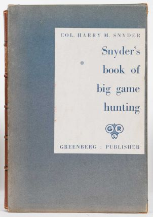 Snyder's Book of Big Game Hunting. Harry Snyder.