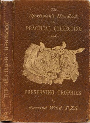 Sportsman's Handbook to Practical Collecting and Preservig Trophies. Rowland Ward.