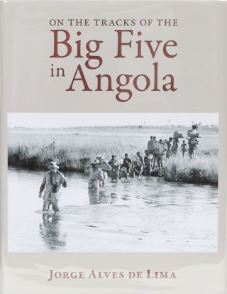 On the Tracks of the Big Five in Angola. Jorge Alves de Lima.