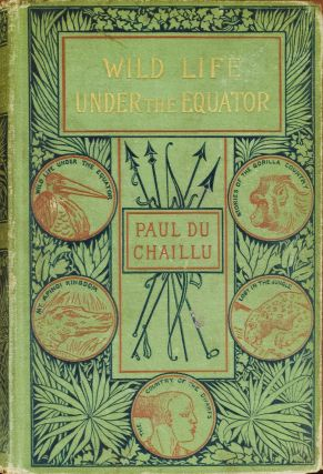 Wild Life Under the Equator. Paul Du Chaillu.