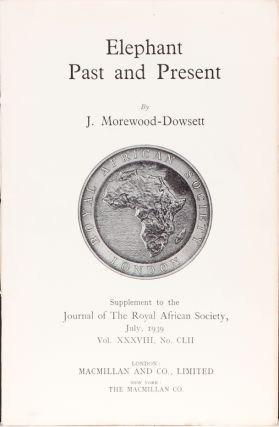 Elephant Past and Present. J. Morewood-Dowsett