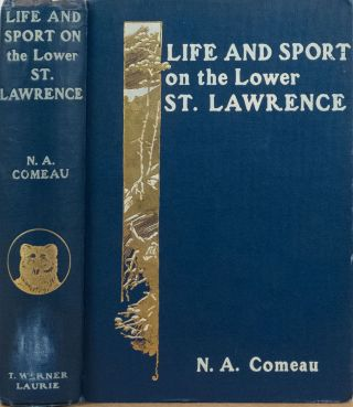 Life and Sport on the Lower St Lawrence and Gulf. N. A. Comeau.