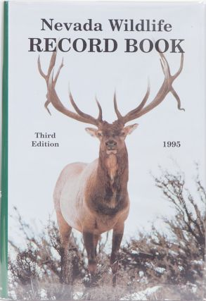 Nevada Wildlife Record Books Third edition 1995. Nevada Department of Wildlife
