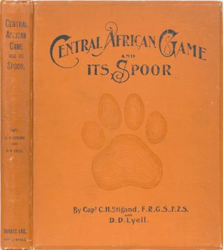 Central African Game and Its Spoor. Capt C. H. Stigand, Denis D. Lyell