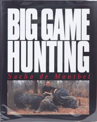 Big Game Hunting. Sacha de Montbel.