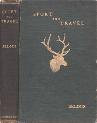 Sport and Travel East and West. F. C. Selous.