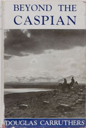 Beyond the Caspian. Douglas Carruthers.