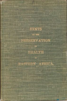 Hints on the Preservation of Health in Eastern Africa. Crown Agents of the Colonies.