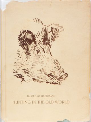 Hunting in the Old World. Dr Georg Hackmann