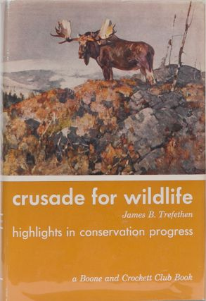 Crusade for Wildlife. Boone, Trefethen Crockett Club, James B