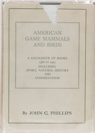 American Game Mammals and Birds. J. Phillips, the Boone, Crockett Club