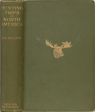 Recent Hunting Trips in British North America. F. C. Selous