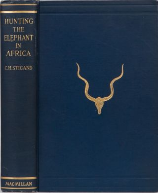 Hunting the Elephant in Africa. Capt C. H. Stigand