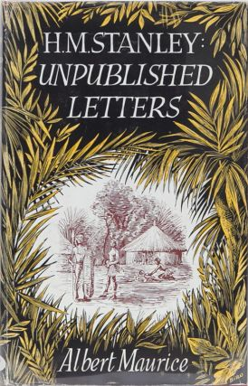H M Stanley: Unpublished Letters. Albert Maurice.