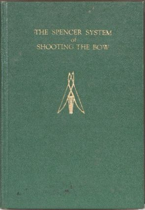 The Spencer System of Shooting the Bow. Stanley F. Spencer