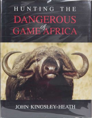 Hunting the Dangerous Game of Africa. John Kingsley-Heath