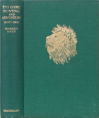 Big Game Hunting and Adventure 1897-1935. Marcus Daly