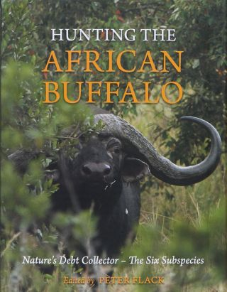 HUNTING THE AFRICAN BUFFALO. Peter Flack.