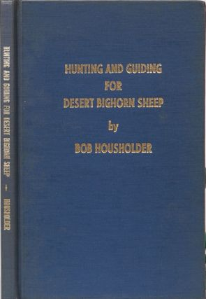 Hunting and Guiding for Desert Bighorn Sheep. Bob Housholder.
