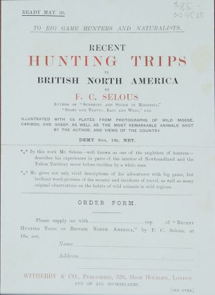 Original Prospectus for Recent Hunting Trips in British North America. F. C. Selous