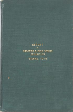 Report on the First International Shooting and Field Sports Exhibition. Anonymous