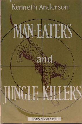Man-Eaters and Jungle Killers. Kenneth Anderson.