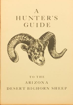A Hunter's Guide to the Arizona Desert Bighorn Sheep. Arizona Desert Bighorn Sheep Society