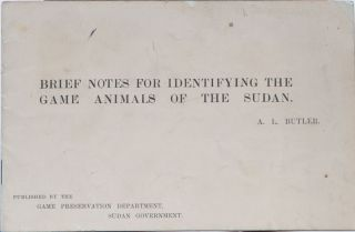 Brief Notes for Identifying the Game Animals of the Sudan. A. L. Butler.
