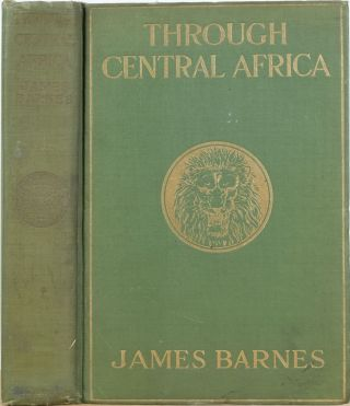 Through Central Africa from Coast to Coast. James Barnes.