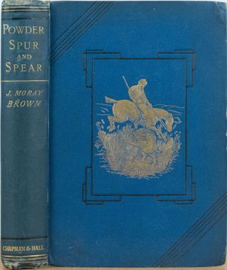 Powder, Spur and Spear. J. M. Brown.