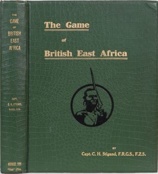 The Game of British East Africa. Capt C. H. Stigand