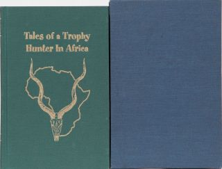 Tales of a Trophy Hunter in Africa. Peter Flack