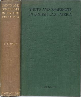 Shots and Snapshots in British East Africa. E. Bennett