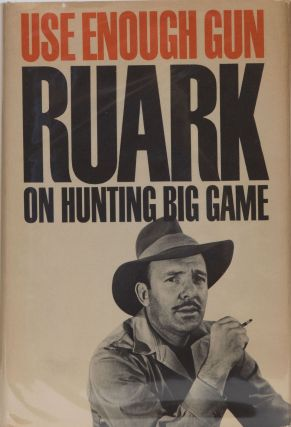Use Enough Gun. Robert Ruark.