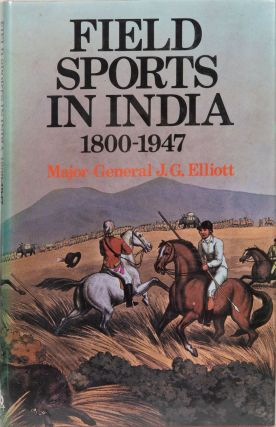 Field Sports in India 1800-1947. J. G. Elliott